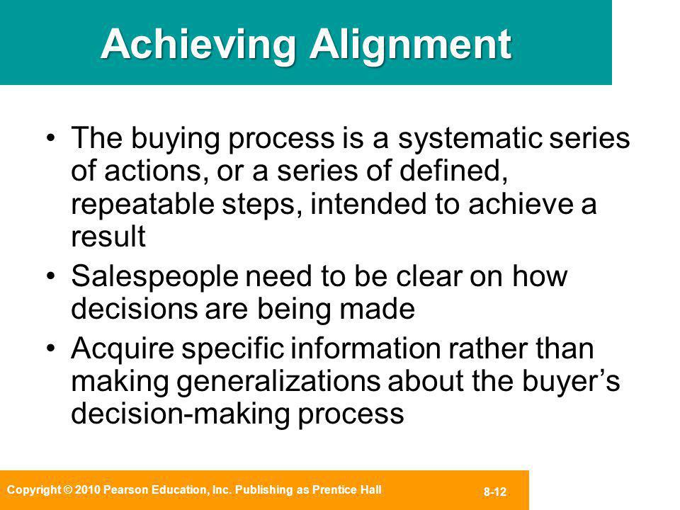 Achieving Alignment The buying process is a systematic series of actions, or a series of defined, repeatable steps, intended to achieve a result.