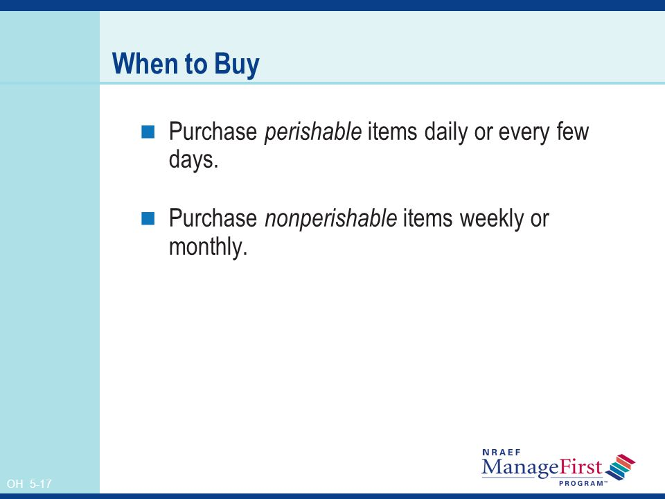 When to Buy Purchase perishable items daily or every few days.
