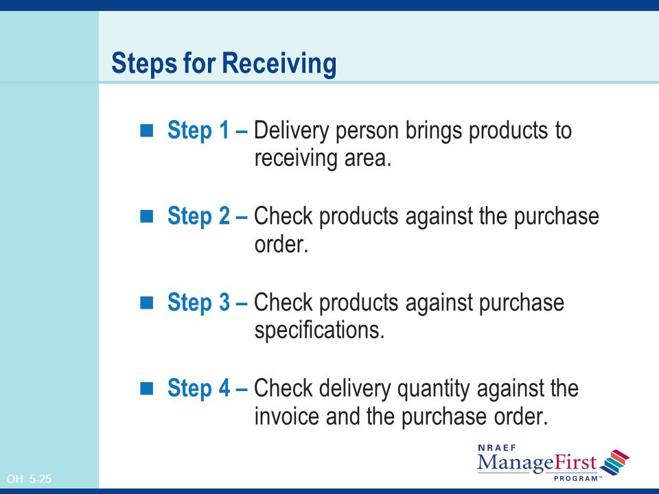 Steps for Receiving Step 1 – Delivery person brings products to receiving area. Step 2 – Check products against the purchase order.