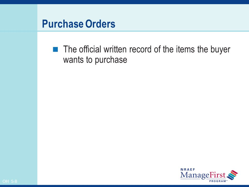Purchase Orders The official written record of the items the buyer wants to purchase. Instructor's Notes.