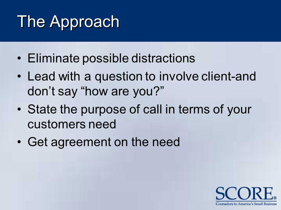 The Approach Eliminate possible distractions