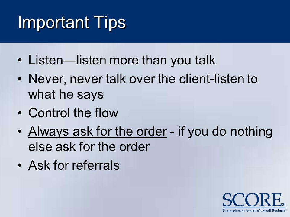 Important Tips Listen—listen more than you talk