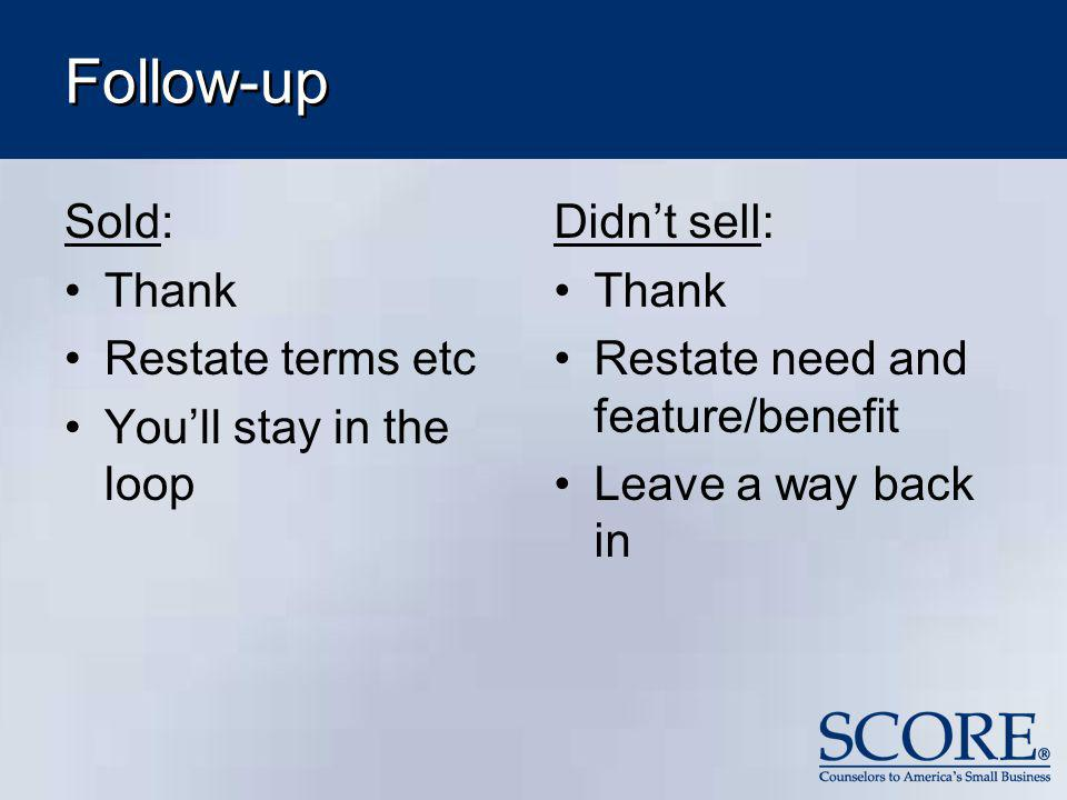 Follow-up Sold: Thank Restate terms etc You'll stay in the loop