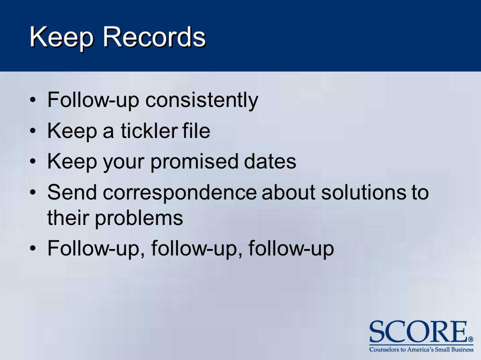 Keep Records Follow-up consistently Keep a tickler file