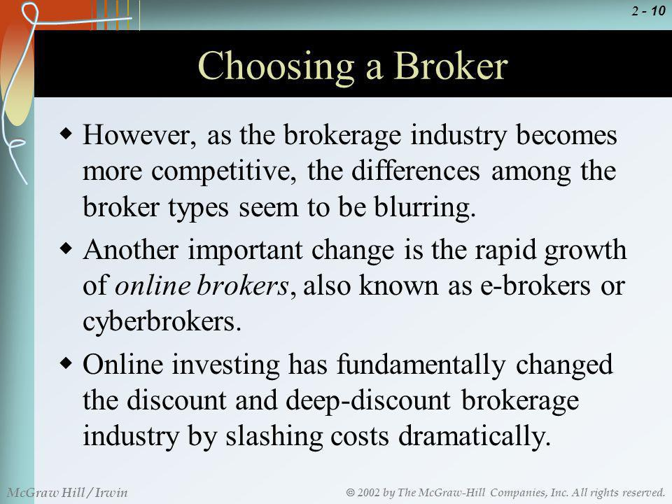 Choosing a Broker However, as the brokerage industry becomes more competitive, the differences among the broker types seem to be blurring.