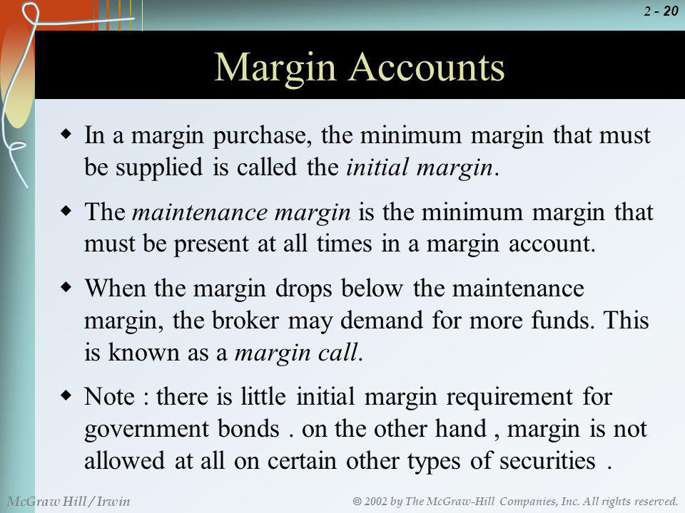 Margin Accounts In a margin purchase, the minimum margin that must be supplied is called the initial margin.