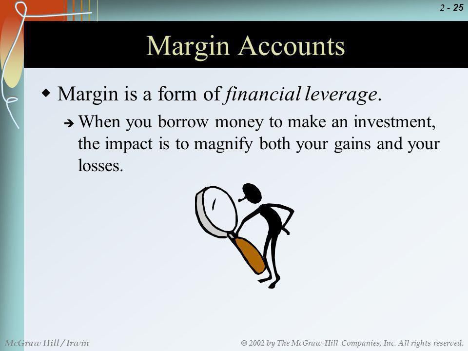 Margin Accounts Margin is a form of financial leverage.