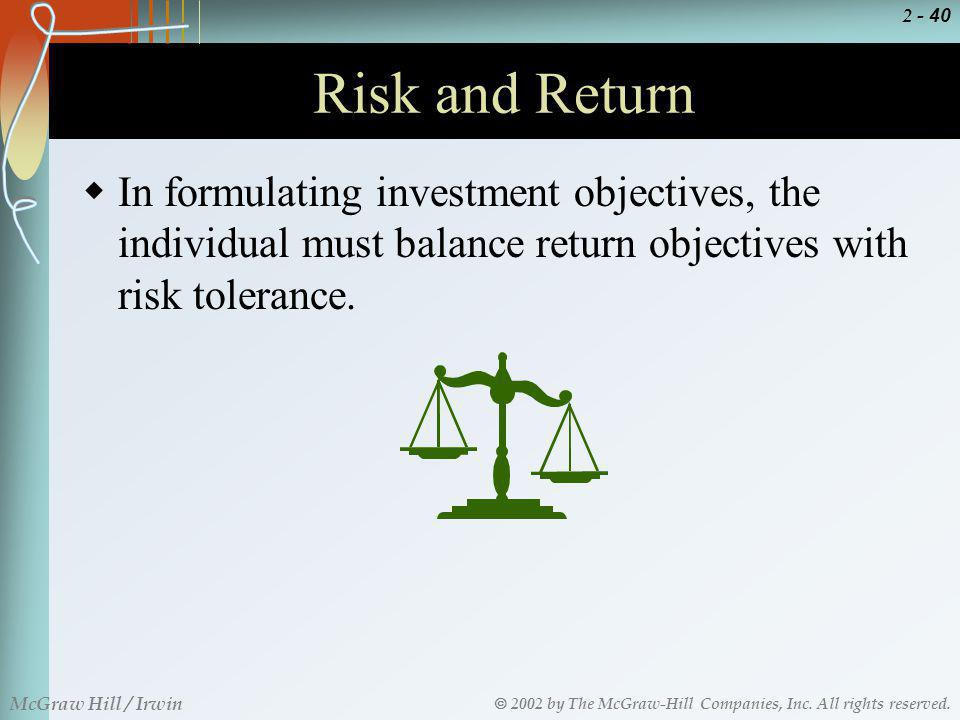 Risk and Return In formulating investment objectives, the individual must balance return objectives with risk tolerance.