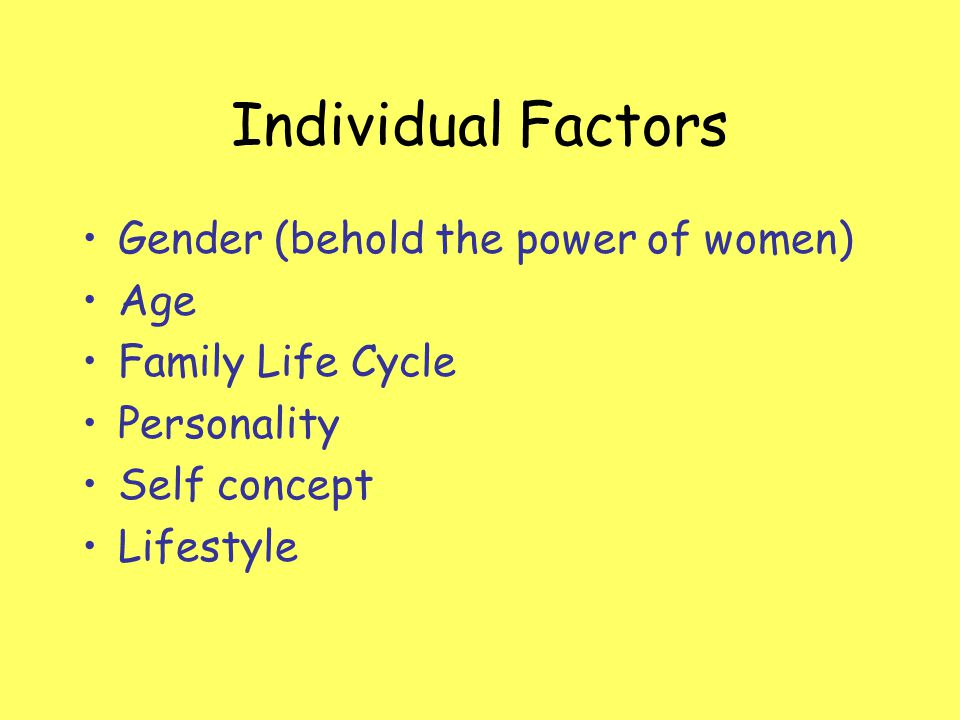 Individual Factors Gender (behold the power of women) Age
