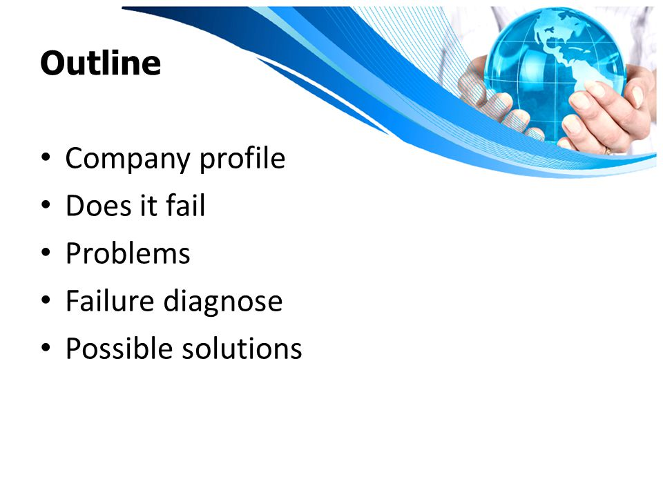 Outline Company profile Does it fail Problems Failure diagnose Possible solutions