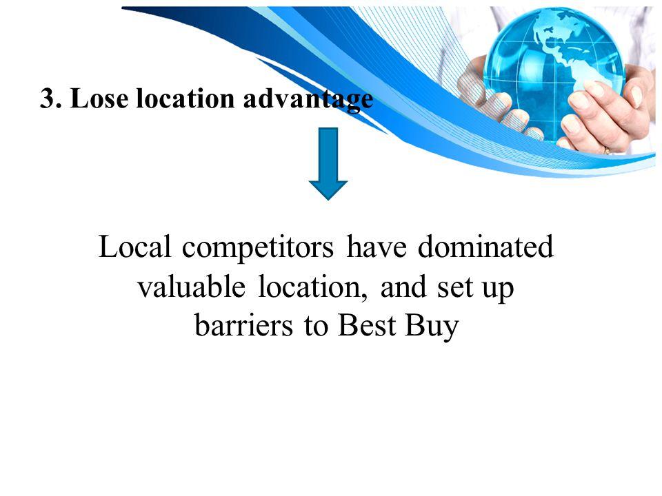 3. Lose location advantage