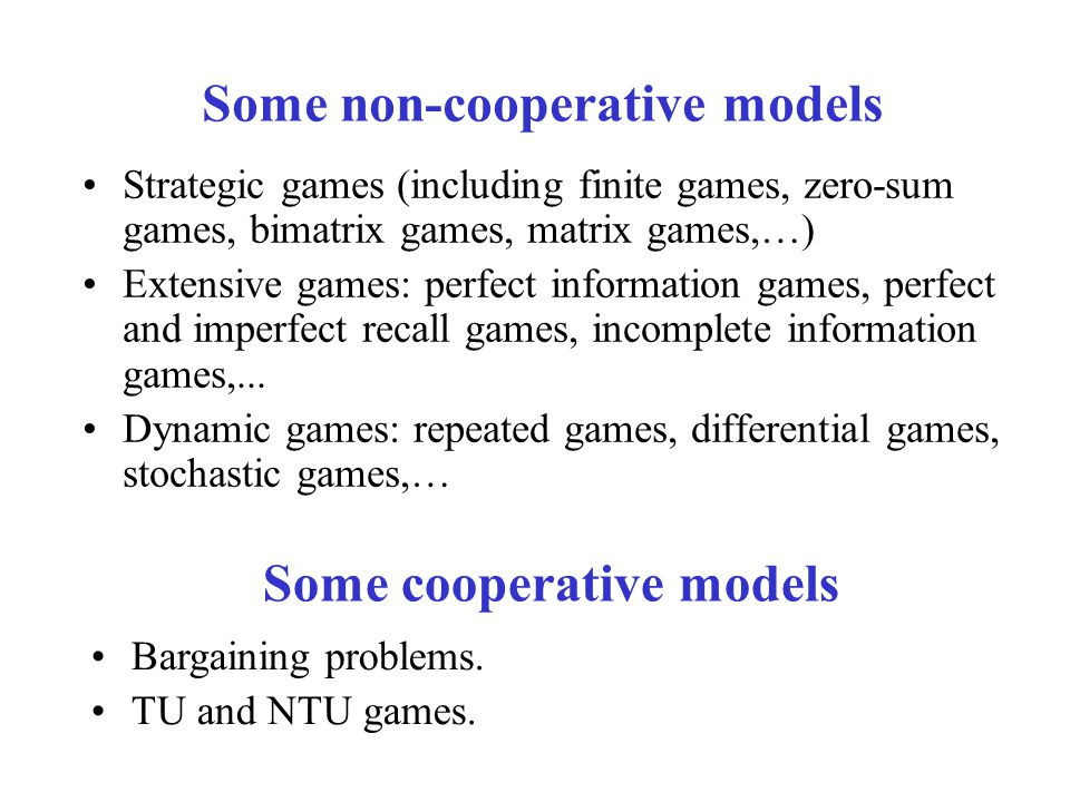 Some non-cooperative models Some cooperative models