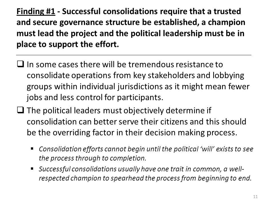 Finding #1 - Successful consolidations require that a trusted and secure governance structure be established, a champion must lead the project and the political leadership must be in place to support the effort.