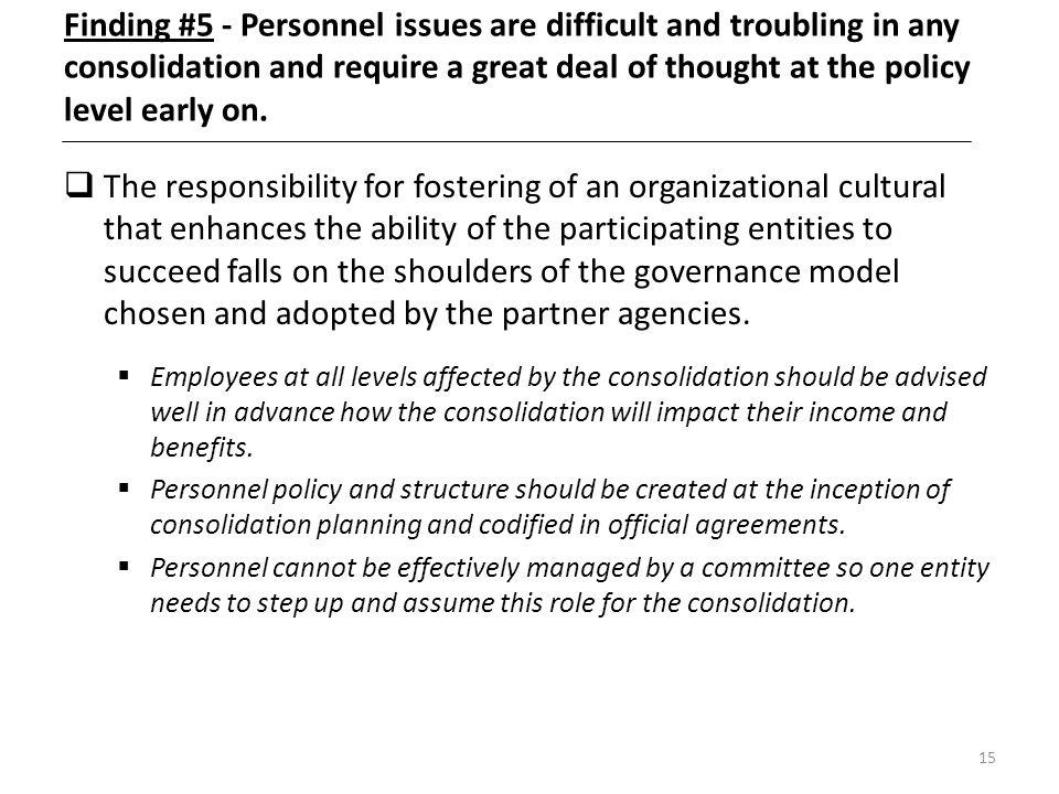 Finding #5 - Personnel issues are difficult and troubling in any consolidation and require a great deal of thought at the policy level early on.