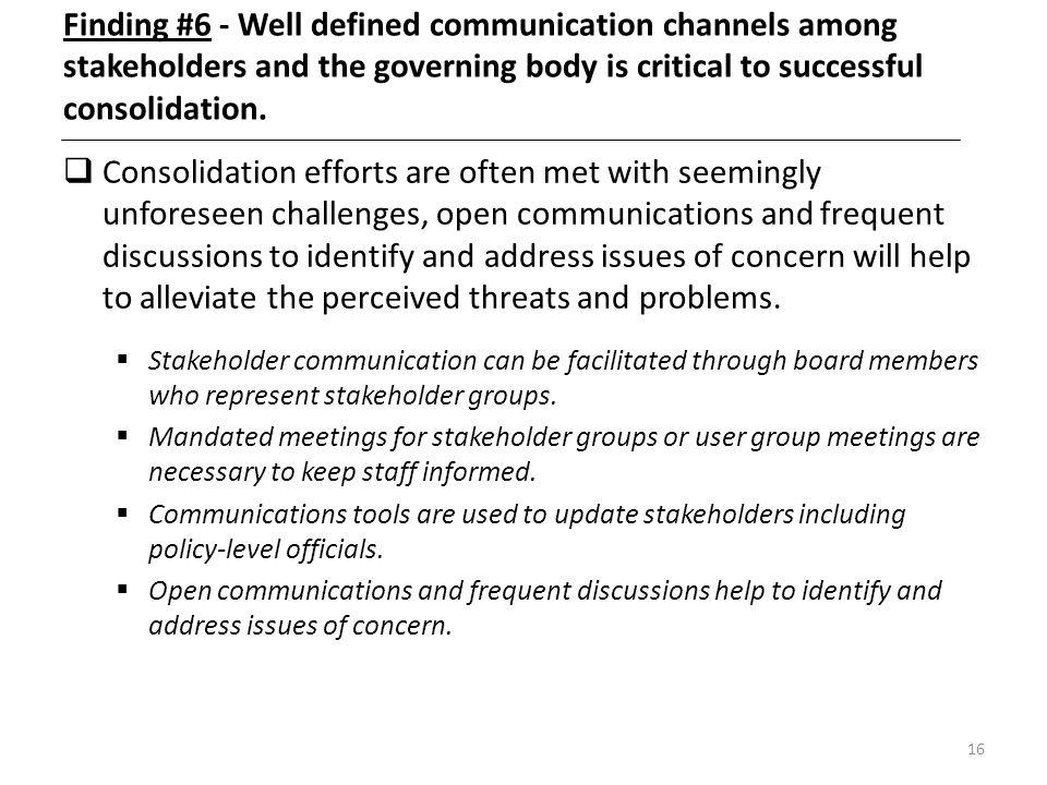 Finding #6 - Well defined communication channels among stakeholders and the governing body is critical to successful consolidation.