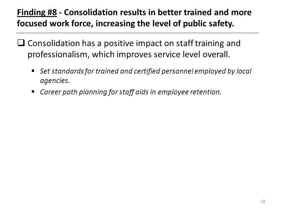 Finding #8 - Consolidation results in better trained and more focused work force, increasing the level of public safety.