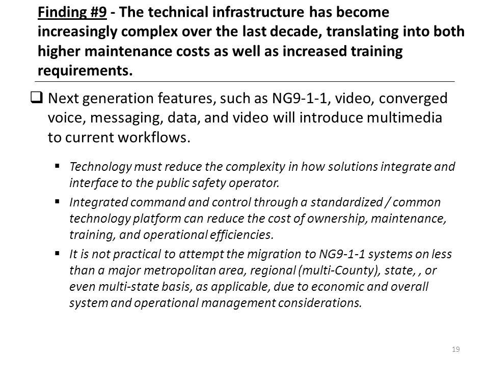 Finding #9 - The technical infrastructure has become increasingly complex over the last decade, translating into both higher maintenance costs as well as increased training requirements.
