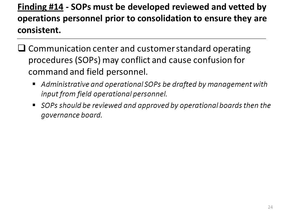 Finding #14 - SOPs must be developed reviewed and vetted by operations personnel prior to consolidation to ensure they are consistent.