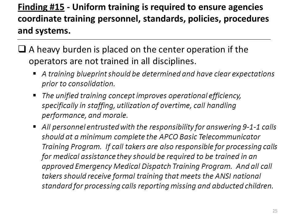 Finding #15 - Uniform training is required to ensure agencies coordinate training personnel, standards, policies, procedures and systems.