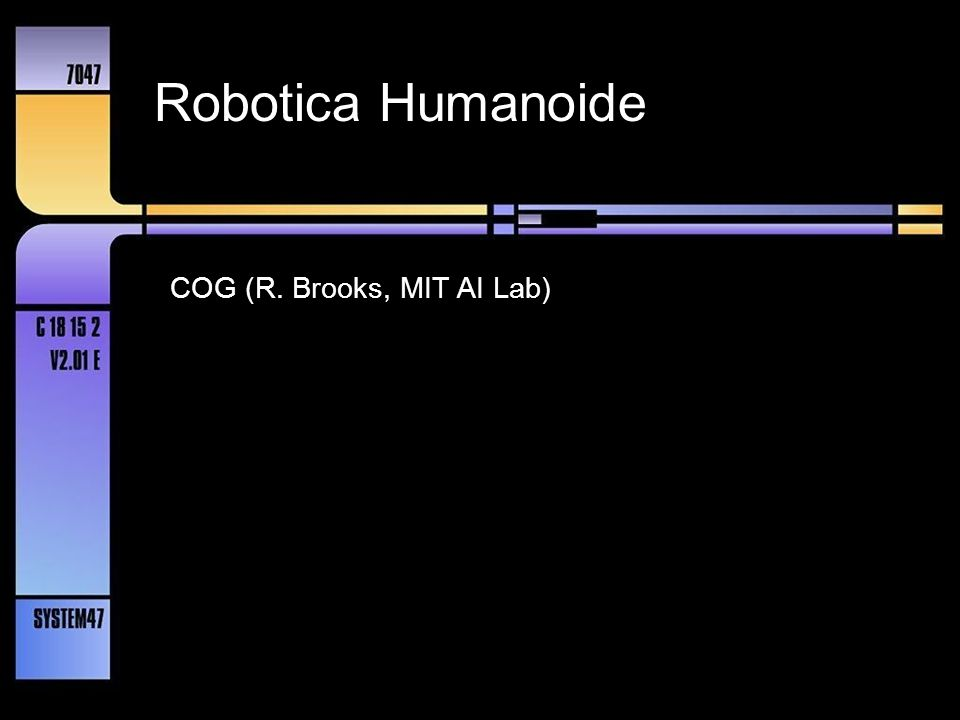 Robotica Humanoide COG (R. Brooks, MIT AI Lab)