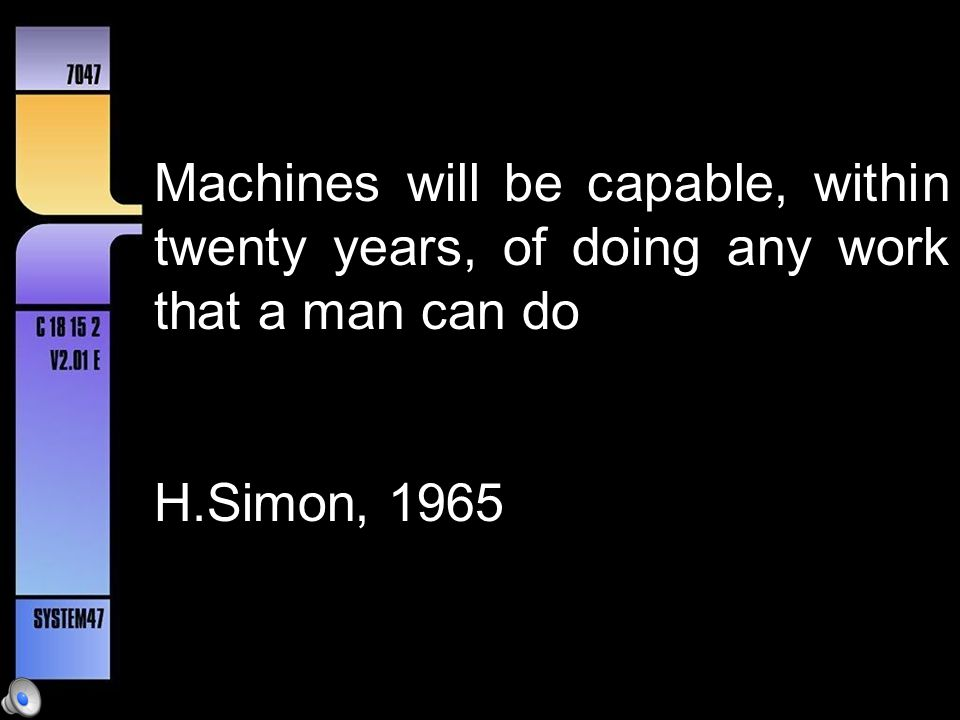 Machines will be capable, within twenty years, of doing any work that a man can do