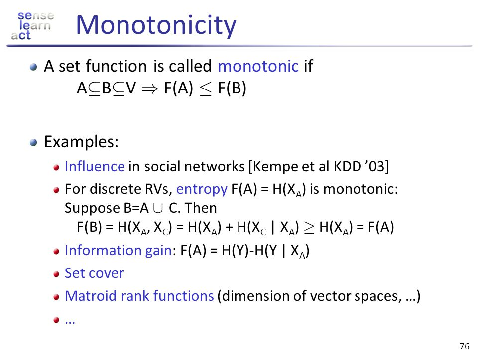 Monotonicity A set function is called monotonic if AµBµV ) F(A) · F(B)