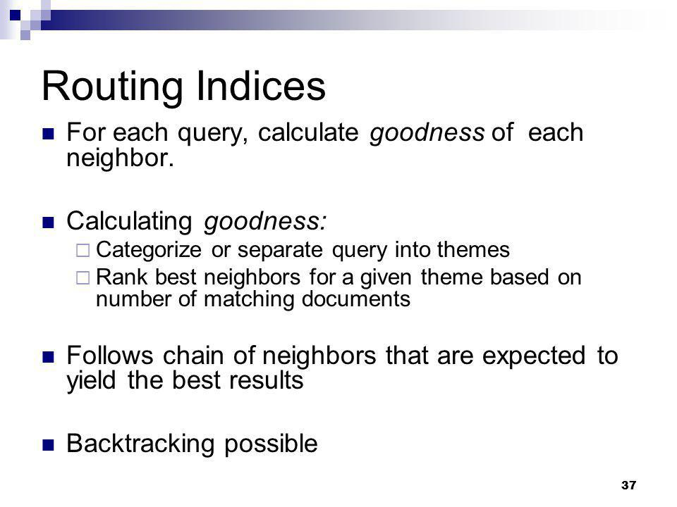 Routing Indices For each query, calculate goodness of each neighbor.