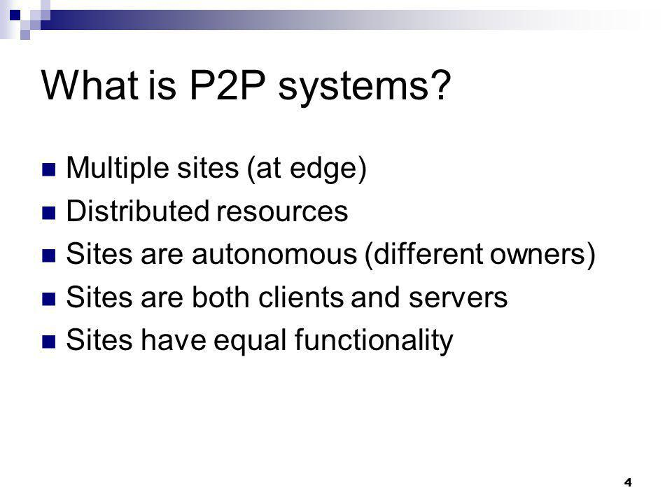 What is P2P systems Multiple sites (at edge) Distributed resources