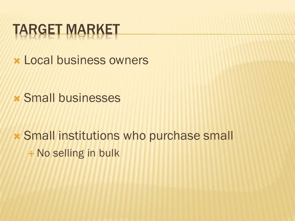 Target market Local business owners Small businesses