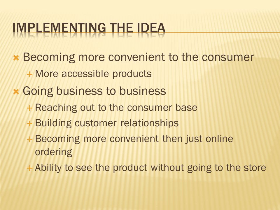 Implementing the idea Becoming more convenient to the consumer
