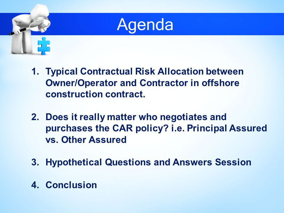 Agenda Typical Contractual Risk Allocation between Owner/Operator and Contractor in offshore construction contract.