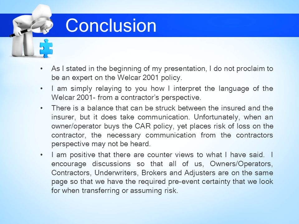 Conclusion As I stated in the beginning of my presentation, I do not proclaim to be an expert on the Welcar 2001 policy.
