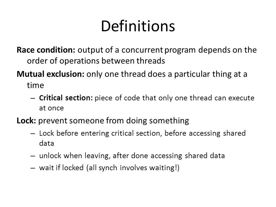 Definitions Race condition: output of a concurrent program depends on the order of operations between threads.