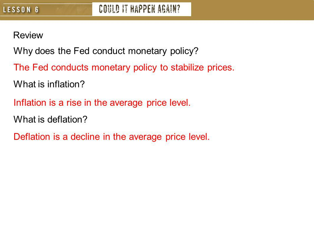 Review Why does the Fed conduct monetary policy The Fed conducts monetary policy to stabilize prices.