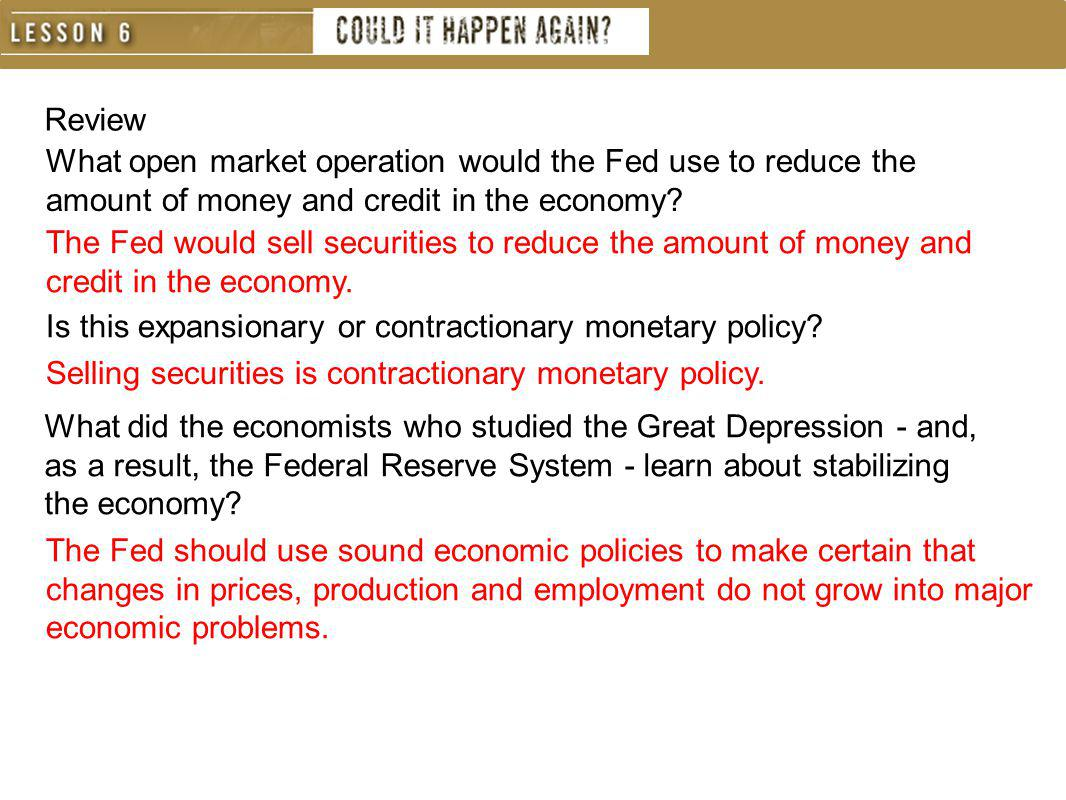 Review What open market operation would the Fed use to reduce the amount of money and credit in the economy