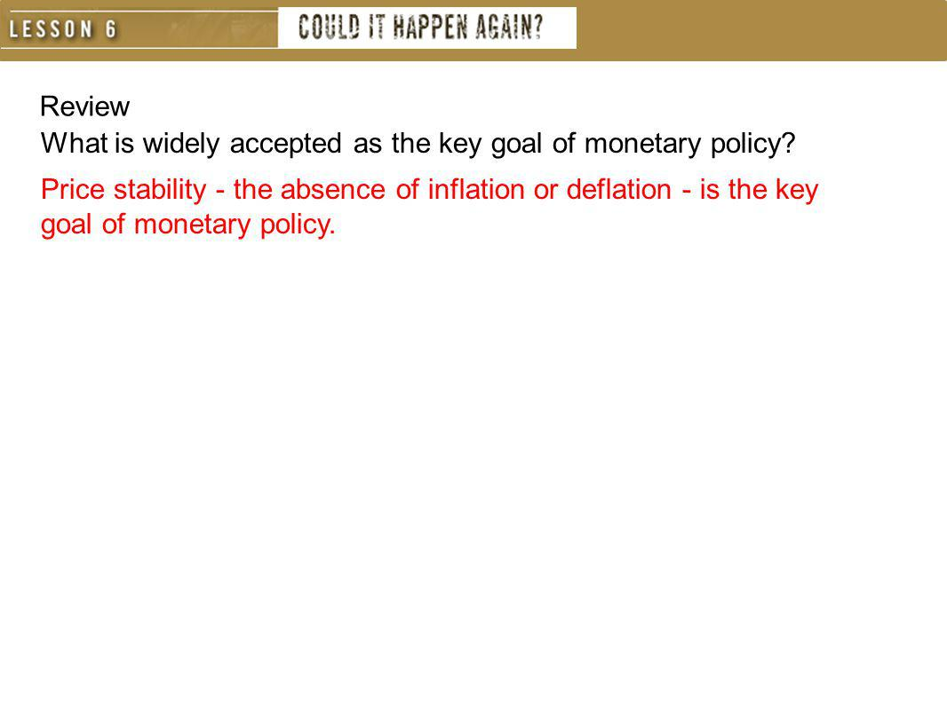 Review What is widely accepted as the key goal of monetary policy