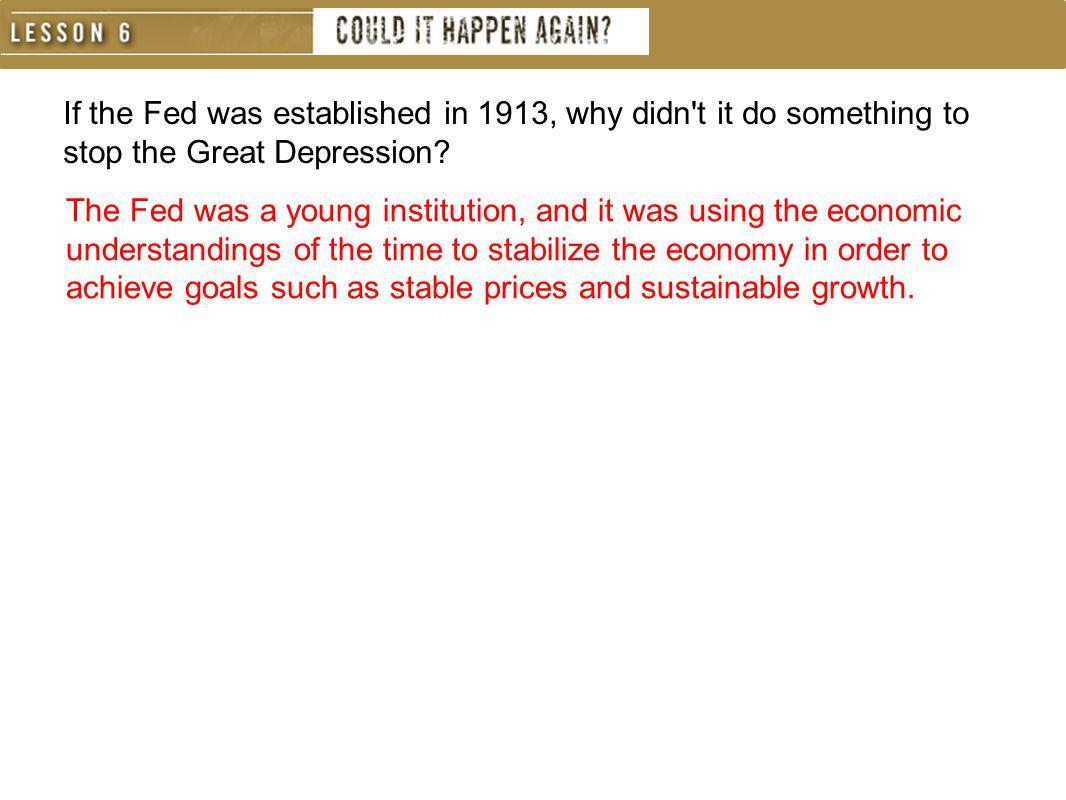 If the Fed was established in 1913, why didn t it do something to stop the Great Depression