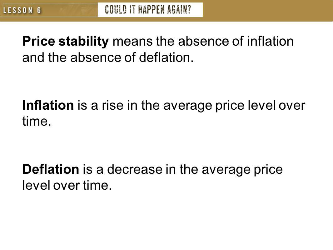 Price stability means the absence of inflation and the absence of deflation.