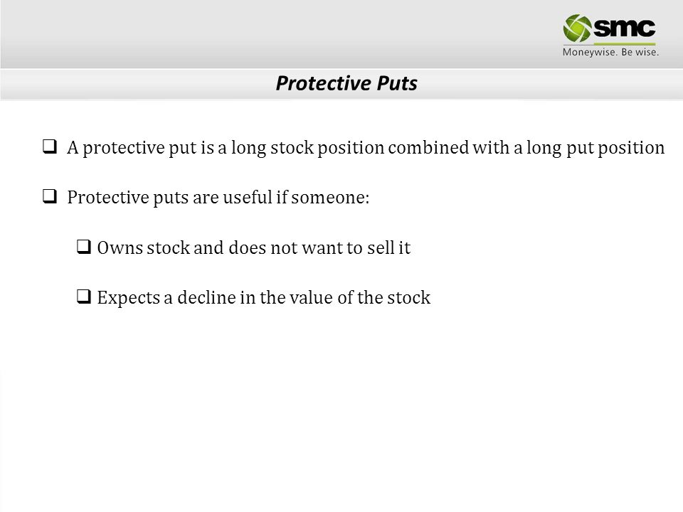 Protective Puts A protective put is a long stock position combined with a long put position. Protective puts are useful if someone: