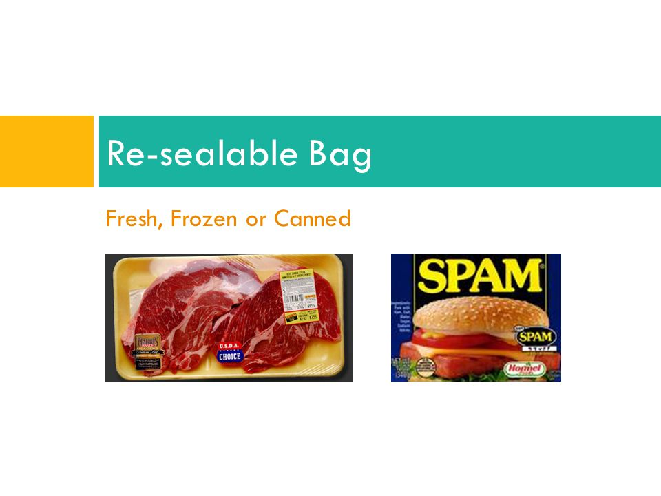 Re-sealable Bag Fresh, Frozen or Canned