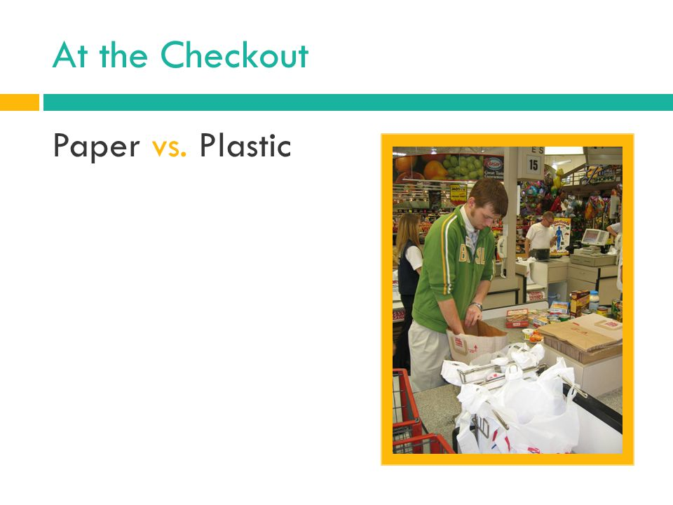At the Checkout Paper vs. Plastic