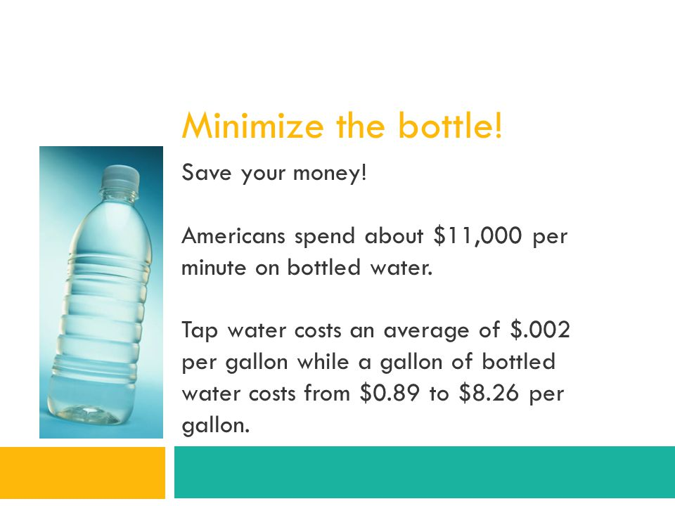 Minimize the bottle! Save your money!