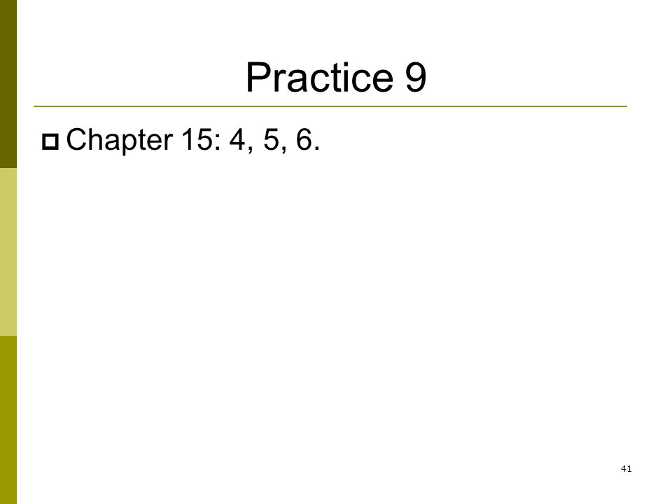 Practice 9 Chapter 15: 4, 5, 6.