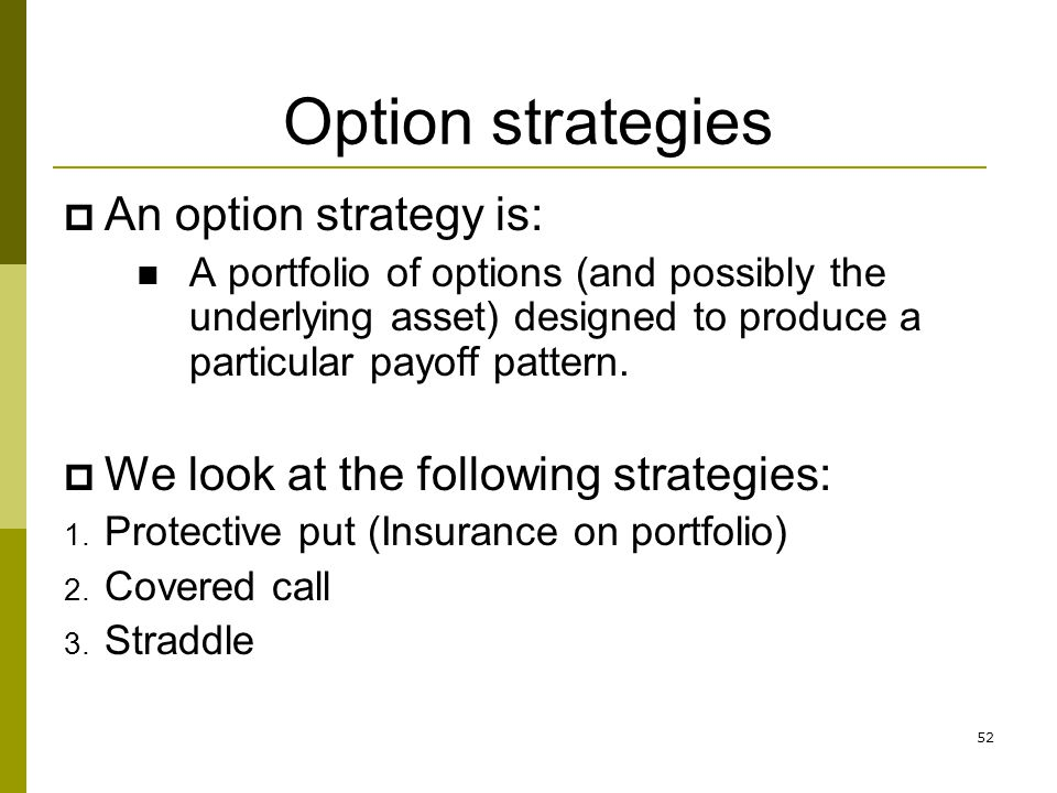 Option strategies An option strategy is: