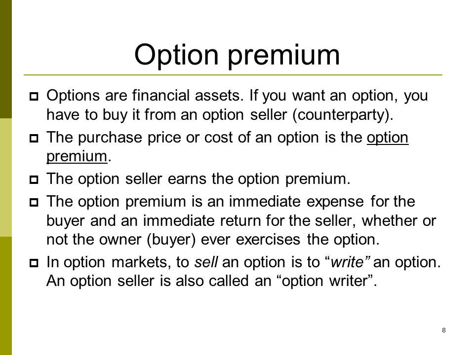 Option premium Options are financial assets. If you want an option, you have to buy it from an option seller (counterparty).