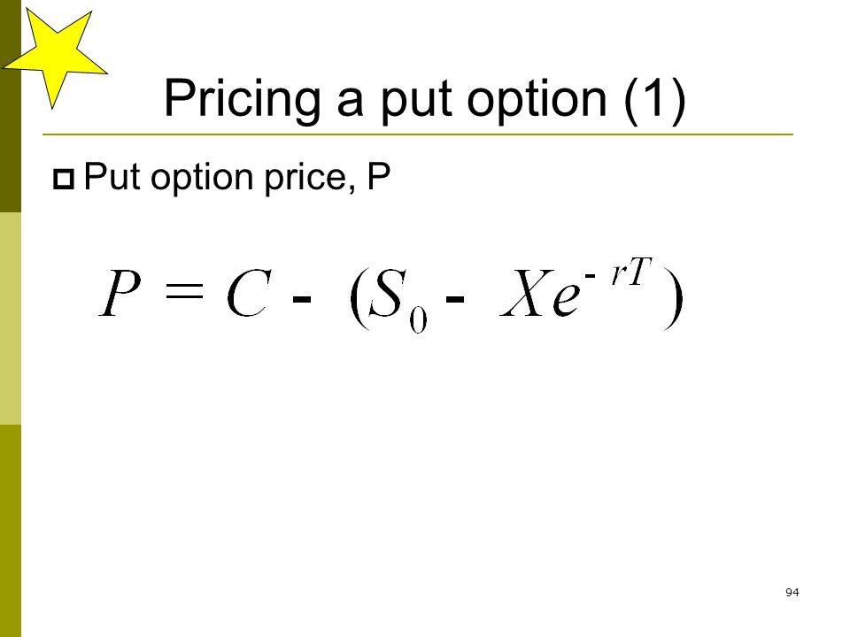 Pricing a put option (1) Put option price, P