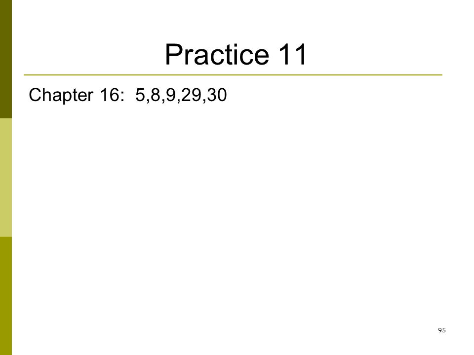 Practice 11 Chapter 16: 5,8,9,29,30