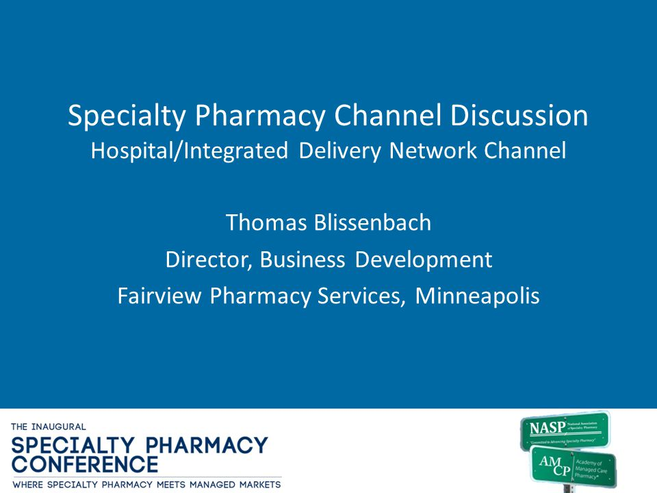 Specialty Pharmacy Channel Discussion Hospital/Integrated Delivery Network Channel