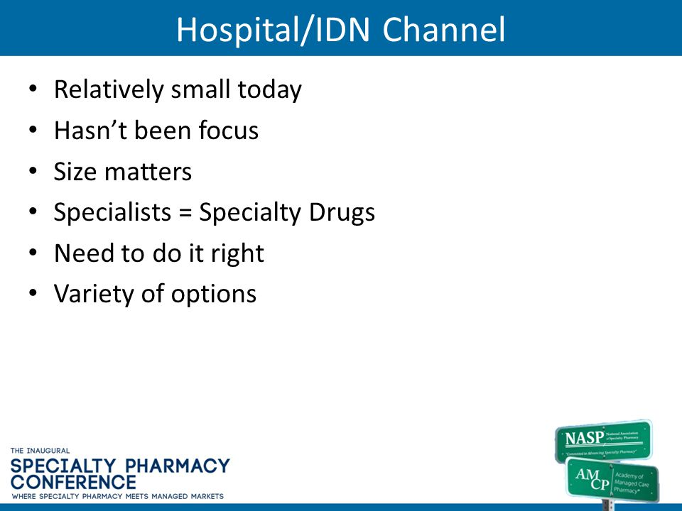 Hospital/IDN Channel Relatively small today Hasn't been focus