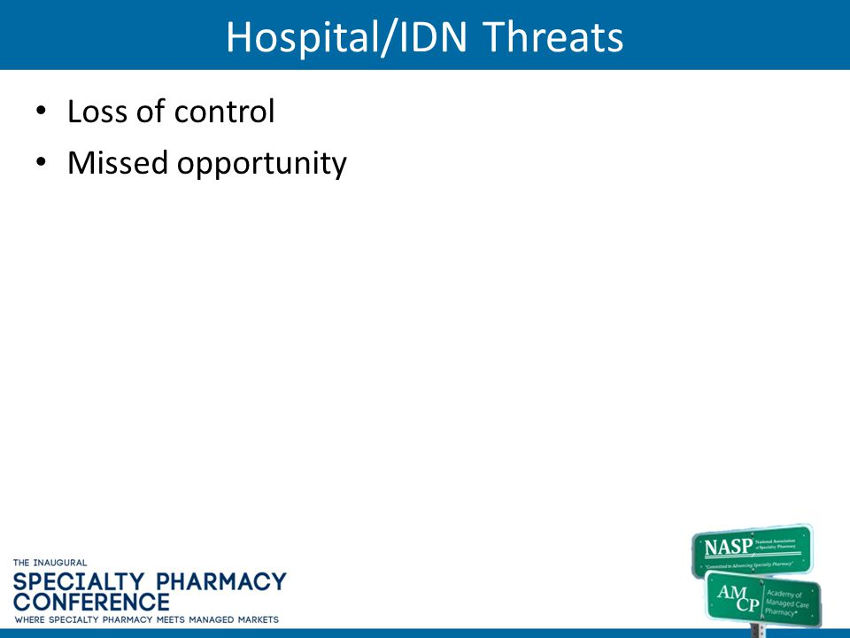 Hospital/IDN Threats Loss of control Missed opportunity